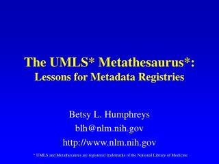 The UMLS* Metathesaurus*:  Lessons for Metadata Registries