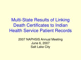 Multi-State Results of Linking Death Certificates to Indian Health Service Patient Records