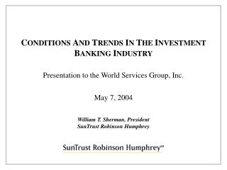 CONDITIONS AND TRENDS IN THE INVESTMENT BANKING INDUSTRY