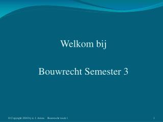 Welkom bij Bouwrecht Semester 3