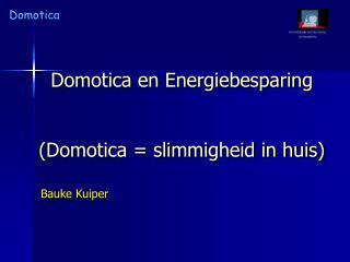 Domotica en Energiebesparing (Domotica = slimmigheid in huis)