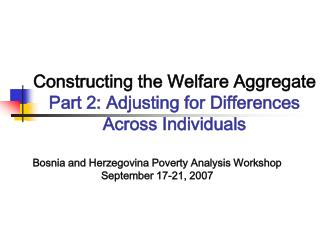 Constructing the Welfare Aggregate Part 2: Adjusting for Differences Across Individuals