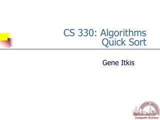 CS 330: Algorithms Quick Sort