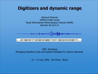 Digitizers and dynamic range Reinoud Sleeman ORFEUS Data Center
