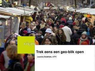 Trek eens een geo-blik open Laurens Zwakhals, cVTV