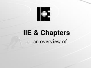 IIE & Chapters ….an overview of