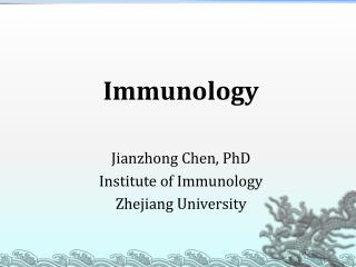 Immunology Jianzhong Chen, PhD Institute of Immunology Zhejiang University