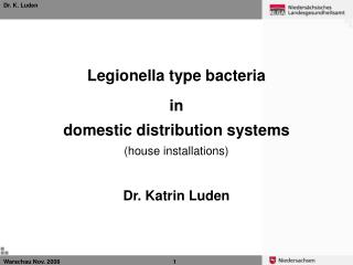 Legionella type bacteria in domestic distribution systems (house installations) Dr. Katrin Luden