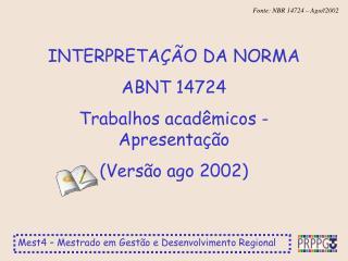 INTERPRETAÇÃO DA NORMA  ABNT 14724 Trabalhos acadêmicos - Apresentação (Versão ago 2002)