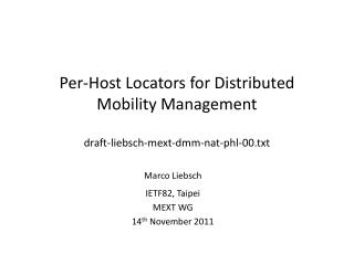 Per-Host Locators for Distributed Mobility Management draft-liebsch-mext-dmm-nat-phl-00.txt