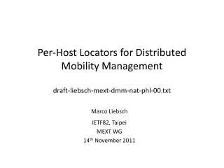 Per-Host Locators for Distributed Mobility Management draft-liebsch-mext-dmm-nat-phl-00.txt