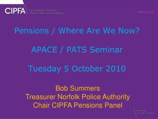 Pensions / Where Are We Now? APACE / PATS Seminar  Tuesday 5 October 2010