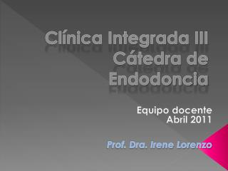 Clínica Integrada III Cátedra de Endodoncia
