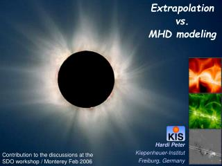 Extrapolation  vs.  MHD modeling