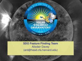 SDO Feature Finding Team Alisdair Davey (ard@head.cfa.harvard)