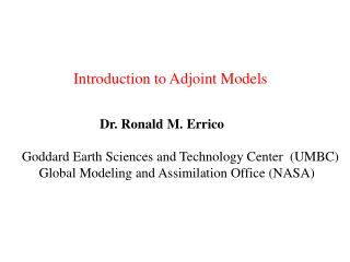 Dr. Ronald M. Errico   Goddard Earth Sciences and Technology Center  (UMBC)