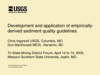 Development and application of empirically-derived sediment quality guidelines    Chris Ingersoll USGS, Columbia, MO Don