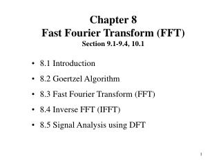 8.1 Introduction 8.2 Goertzel Algorithm 8.3 Fast Fourier Transform (FFT)  8.4 Inverse FFT (IFFT)