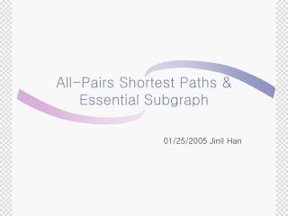All-Pairs Shortest Paths & Essential Subgraph