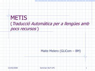 METIS  ( Traducció Automàtica per a llengües amb pocs recursos  )