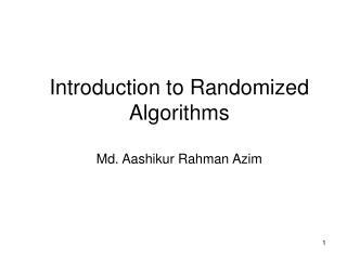 Introduction to Randomized Algorithms Md. Aashikur Rahman Azim