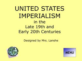 UNITED STATES IMPERIALISM in the  Late 19th and  Early 20th Centuries