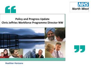 Policy and Progress Update Chris Jeffries Workforce Programme Director NW