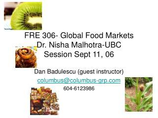 FRE 306- Global Food Markets Dr. Nisha Malhotra-UBC Session Sept 11, 06