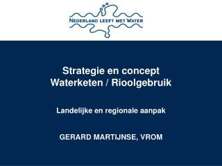 Strategie en concept Waterketen / Rioolgebruik Landelijke en regionale aanpak