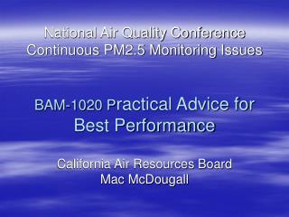 National Air Quality Conference Continuous PM2.5 Monitoring Issues   BAM-1020 Practical Advice for Best Performance