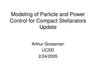 Modeling of Particle and Power Control for Compact Stellarators Update