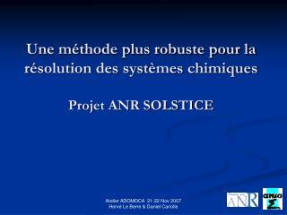 Une méthode plus robuste pour la résolution des systèmes chimiques Projet ANR SOLSTICE