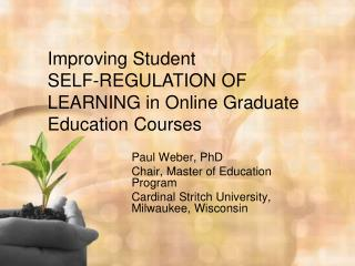 Paul Weber, PhD Chair, Master of Education Program Cardinal Stritch University, Milwaukee, Wisconsin