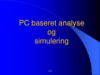 PC baseret analyse  og  simulering