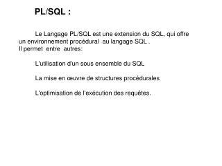 Le Langage PL/SQL est une extension du SQL, qui offre