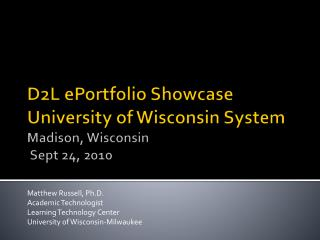 D2L  ePortfolio  Showcase University of Wisconsin System Madison, Wisconsin  Sept 24, 2010