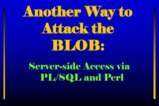 Another Way to Attack the  BLOB: