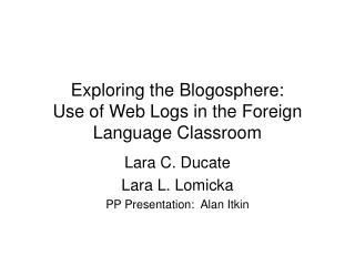 Exploring the Blogosphere: Use of Web Logs in the Foreign Language Classroom
