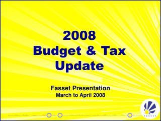 2008 Budget & Tax Update