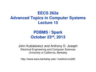 EECS 262a  Advanced Topics in Computer Systems Lecture 15 PDBMS / Spark October  23 rd , 2013