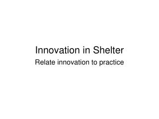 Innovation in Shelter