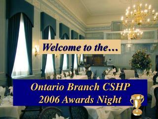 Ontario Branch CSHP  2006 Awards Night