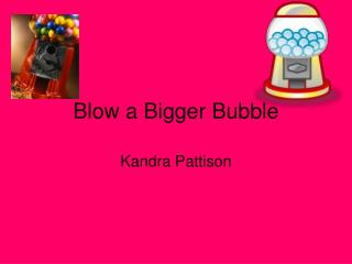 Blow a Bigger Bubble