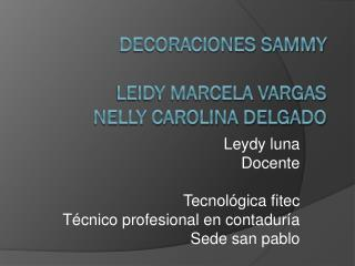 Decoraciones sammy Leidy marcela Vargas Nelly carolina delgado
