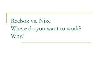 Reebok vs. Nike Where do you want to work? Why?