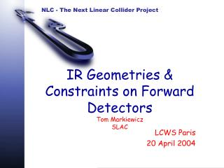 IR Geometries & Constraints on Forward Detectors Tom Markiewicz SLAC