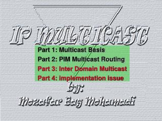 Part 1: Multicast Basis Part 2: PIM Multicast Routing Part 3: Inter Domain Multicast