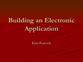 Building an Electronic Application