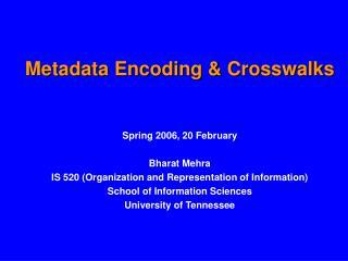 Metadata Encoding & Crosswalks