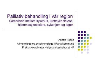 Anette Fosse Allmennlege og sykehjemslege i Rana kommune Praksiskoordinator Helgelandssykehuset HF